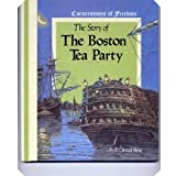 The Story of the Boston Tea Party: Cornerstones of Freedom