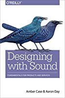 Designing with Sound: Fundamentals for Products and Services Front Cover