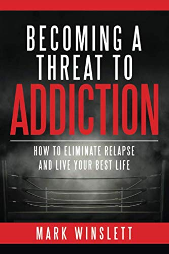 Becoming A Threat To Addiction: How To Eliminate Relapse And Live Your Best Life (The Best Recovery Program)