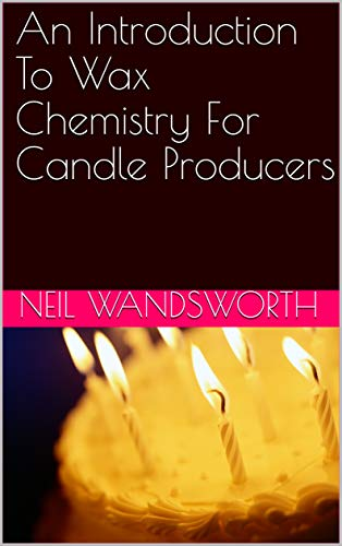 An Introduction To Wax Chemistry For Candle Producers (Industrial Candle)