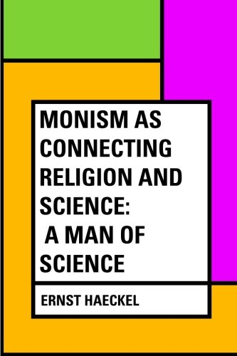 Read Online Monism as Connecting Religion and Science: A Man of Science ebook