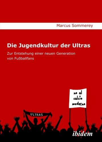 Die Jugendkultur der Ultras: Zur Entstehung einer neuen Generation von Fußballfans