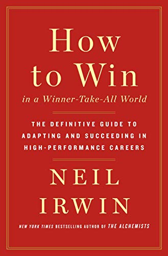 Irwin Guide - How to Win in a Winner-Take-All World: The Definitive Guide to Adapting and Succeeding in High-Performance Careers