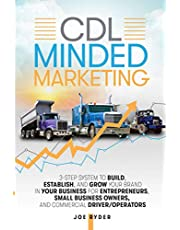CDL Minded Marketing: 3-Step System to Build, Establish, and Grow Your Brand in your Business for Entrepreneurs, Small Business Owners, and Commercial Driver/Operators