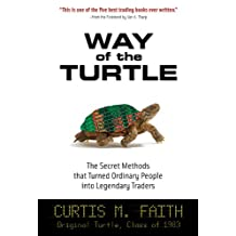 Way of the Turtle: The Secret Methods that Turned Ordinary People into Legendary Traders: The Secret Methods that Turned Ordinary People into Legendary Traders