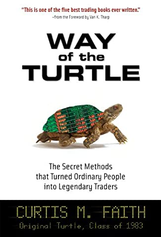 Way of the Turtle: The Secret Methods that Turned Ordinary People into Legendary Traders: The Secret Methods that Turned Ordinary People into Legendary Traders (Business - Money Turtle