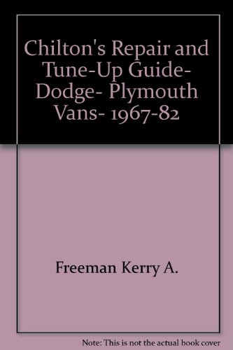 (Chilton's repair & tune-up guide, Dodge, Plymouth vans, 1967-82: Dodge A-100, A-108, B-100, B-150, B-200, B-250, B-300, and B-350, Plymouth PB-100, PB-150, PB-200, PB-250, PB-300, and)