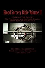 Blood Sorcery Bible Volume II: STRIKING THE TARGET The Practitioner and the Static Practice IRON - BLOOD - MAGNETICS Paperback