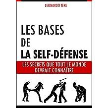 Les bases de la self-défense: Les secrets que tout le monde devrait connaître (French Edition)