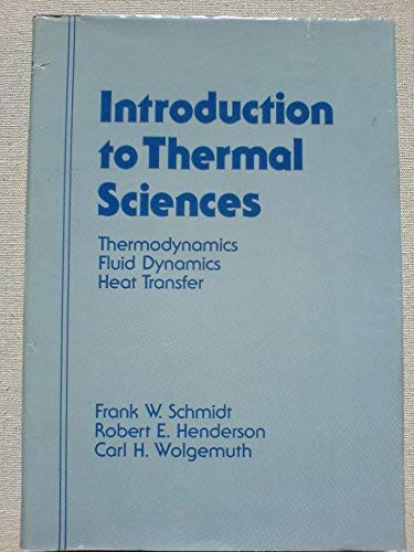 Introduction to thermal sciences: Thermodynamics, fluid dynamics, heat transfer
