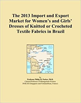 Book The 2013 Import and Export Market for Women's and Girls' Dresses of Knitted or Crocheted Textile Fabrics in Brazil