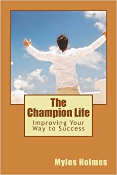 The Champion Life: Improving Your Way to Success