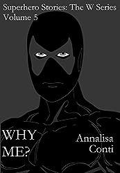 Why Me? (Superhero Stories: The W Series Book 5)
