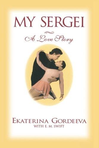 My Sergei: A Love Story by Ekaterina Gordeeva with E.M. Swift