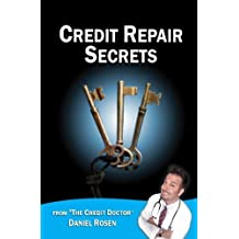 Credit Repair Secrets (from the Credit Doctor): Tricks of the trade to repair and improve your credit score fast!