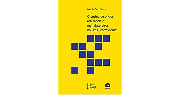 O ensino de ofícios artesanais e manufatureiros no Brasil escravocrata (Portuguese Edition)