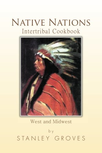 Native Nations Intertribal Cookbook: West and Midwest by Stanley Groves