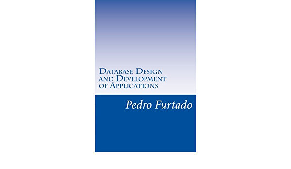 Database Design and Development of Applications: Relational ...