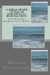 La Biblia: primer testigo de Josè Smith. La segunda parte.: Las doctrinas mormona en la Biblia. (Spanish Edition)