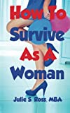 How to Survive As a Woman, Julie Ross, 147008242X