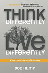 Think Differently Live Differently: Keys to a Life of Freedom Paperback