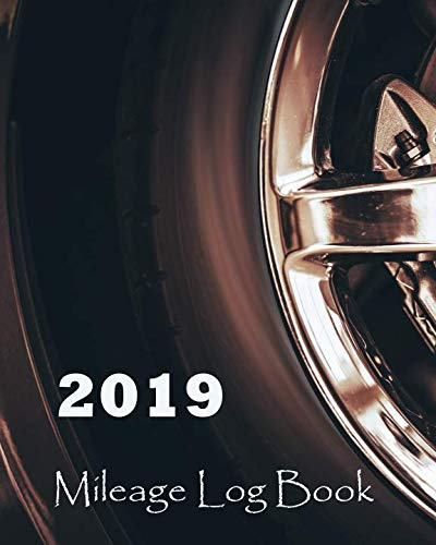 "2019 Mileage Log book: Beautiful Tire Cover, Tracking Your Daily Miles, Vehicle Mileage for Small Business Taxes, Expense Management 8"" x 10"""