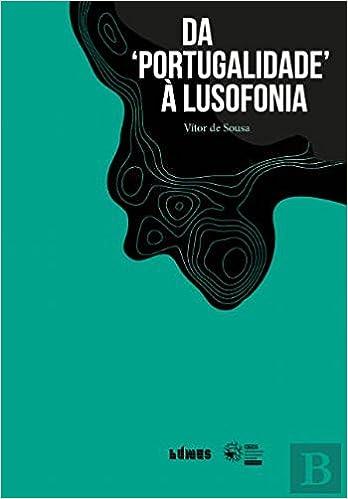 Da Portugalidade à Lusofonia (Portuguese Edition): Vítor Sousa: 9789897552700: Amazon.com: Books