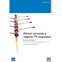 Alinear personas y negocio: 99 respuestas : Soluciones prácticas para que cualquier directivo resuelva las dudas más comunes en la gestión del talento