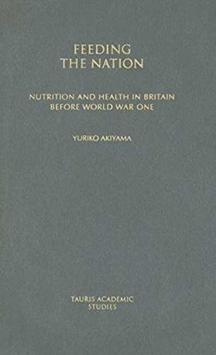 Feeding the Nation: Nutrition and Health in Britain before World War One (International Library of Historical Studies)