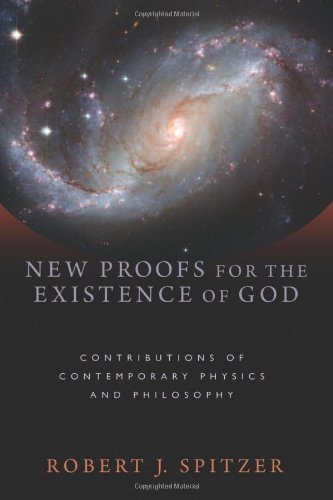 New Proofs for the Existence of God: Contributions of Contemporary Physics and Philosophy (Rational Arguments For The Existence Of God)