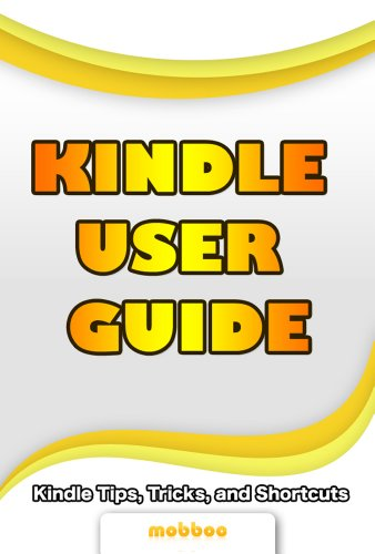 Kindle User Guide & Kindle User Manual: Step by Step Kindle Survival Guide Reveals The Secrets of Kindle,
