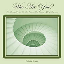 Who Are You?: For Thoughtful People, Who Are Curious about Creating a Life of Awareness.