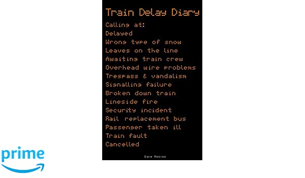 Train Delay Diary: Dave Reeves: 9781533466839: Amazon com: Books