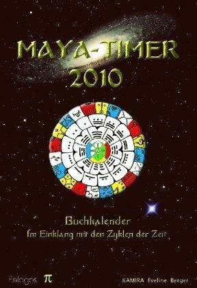 Maya-Timer 2010: Buchkalender: Im Einklang mit den Zyklen der Zeit