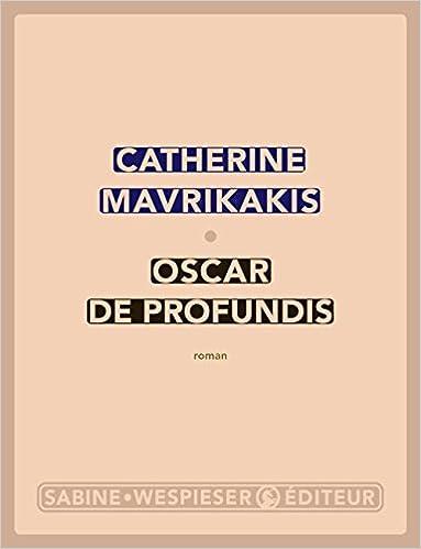 Oscar de Profundis de Catherine Mavrikakis