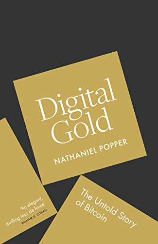 Digital Gold: The Untold Story of Bitcoin, by Nathaniel Popper