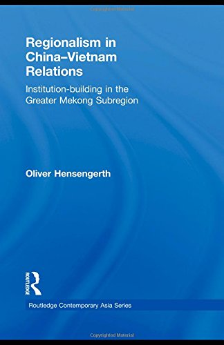 Regionalism in China-Vietnam Relations: Institution-Building in the Greater Mekong Subregion (Routledge Contemporary Asia Series) by Routledge