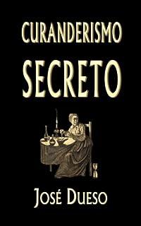 Curanderismo secreto: Soluciones tradicionales para cualquier problema íntimo (Spanish Edition)