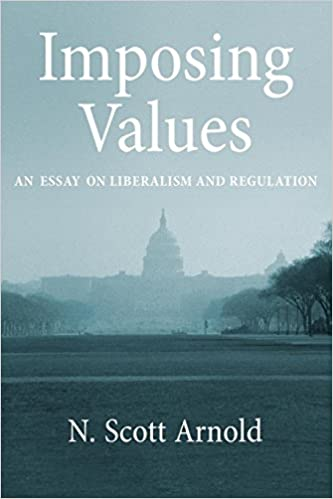 Imposing Values: An Essay on Liberalism and Regulation (Oxford Political Philosophy)