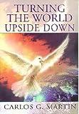 Turning the World Upside Down, Carlos G. Martinez, 0816317607
