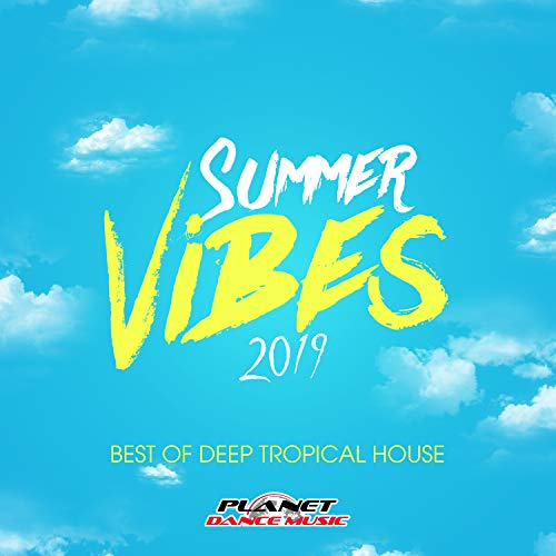 Summer Vibes 2019: Best of Deep Tropical House