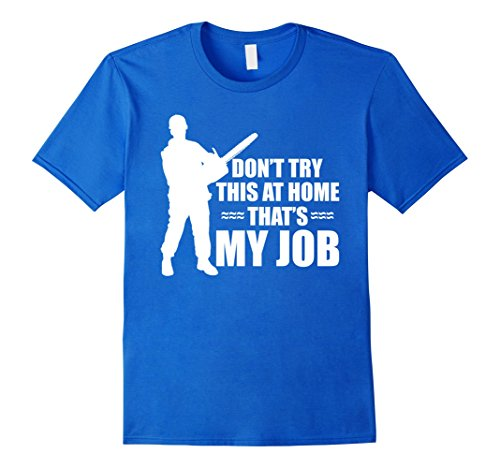 Mens Dont Try This At Home Thats My Job T Shirt Funny Trees Tee Xl Royal Blue