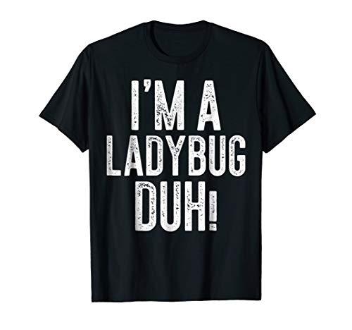 I'm A Ladybug Duh! T-Shirt Costume Gift Shirt