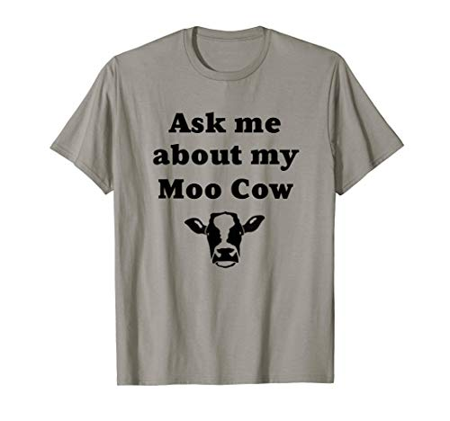 Moo Little Cow (Ask Me About My Moo Cow Funny T-shirt)
