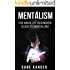 MENTALISM: The Absolute Beginners Guide To Mentalism (mentalism, mentalism magic, mentalism tricks, magic tricks, hypnosis, hypnotism, nlp, self hypnosis)