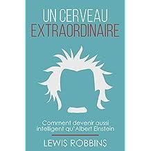 Un cerveau extraordinaire: Comment devenir aussi intelligent qu' Albert Einstein (French Edition)
