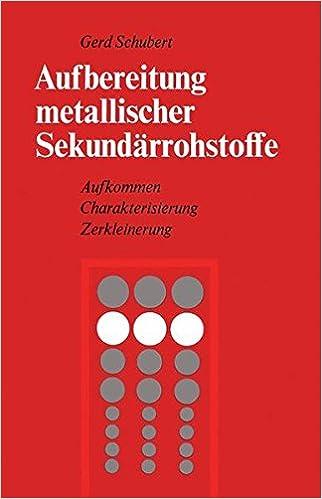 Aufbereitung metallischer Sekundärrohstoffe: Aufkommen Charakterisierung Zerkleinerung