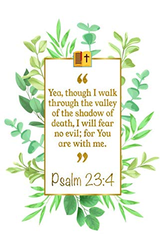 (Yea, Though I Walk Through The Valley Of The Shadow Of Death, I Will Fear No Evil; For You Are With Me: Psalm 23:4 Bible Journal)