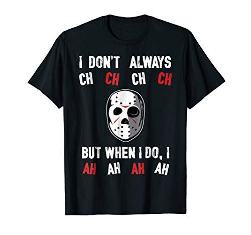 I Don't Always Ch Ch - Horror Movie Killer Halloween T-Shirt