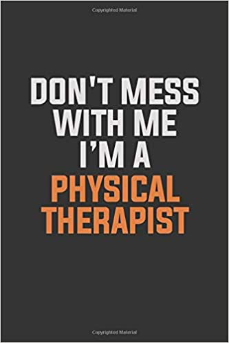 Don T Mess With Me I Am A Physical Therapist Inspirational